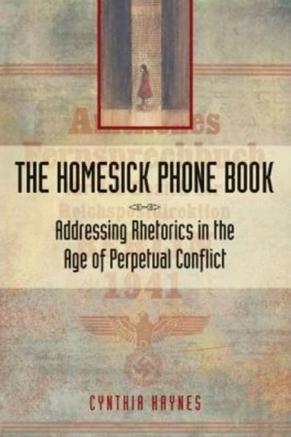 The-Homesick-Phone-Book-Addressing-Rhetorics-in-the-Age-of-Perpetual-Conflict-by-Cynthia-Haynes.png